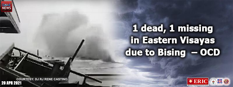 1 dead, 1 missing in Eastern Visayas due to Bising –OCD