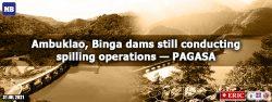 Ambuklao, Binga dams still conducting spilling operations — PAGASA